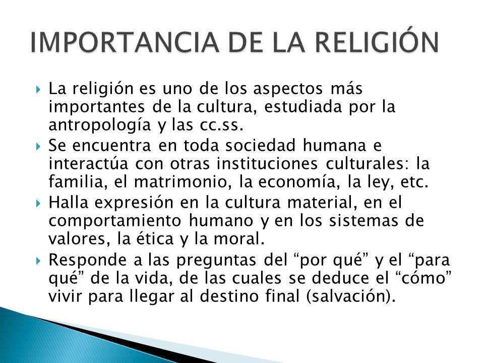 La religión es uno de los aspectos más importantes de la cultura, estudiada por la antropología y las cc.ss. Se encuentra en toda sociedad humana e in