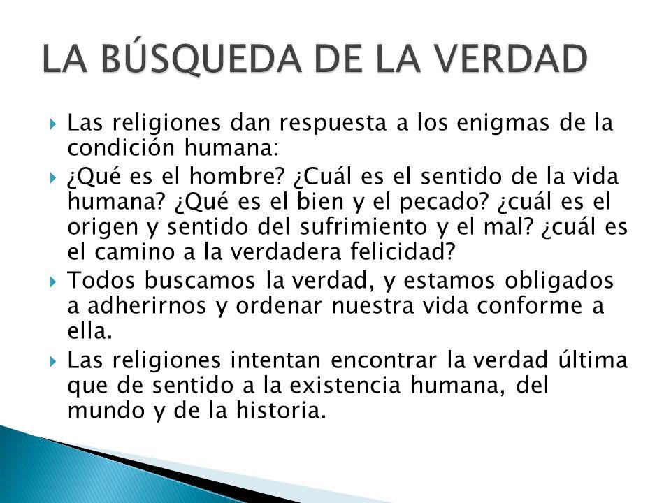 Las religiones dan respuesta a los enigmas de la condición humana: ¿Qué es el hombre? ¿Cuál es el sentido de la vida humana? ¿Qué es el bien y el peca