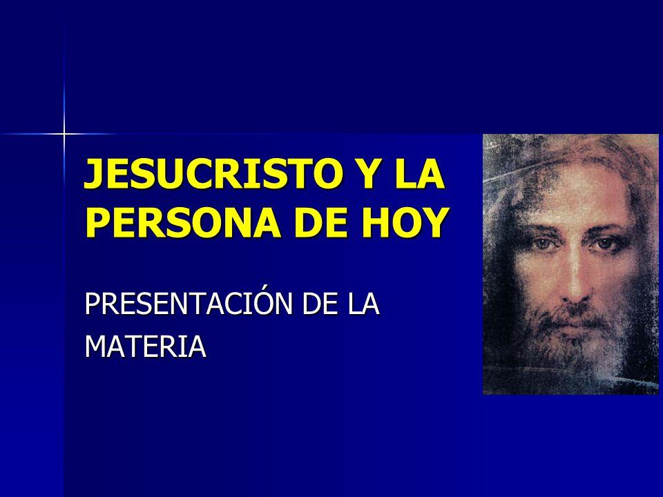JESUCRISTO Y LA PERSONA DE HOY PRESENTACIÓN DE LA MATERIA