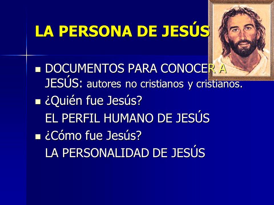 LA PERSONA DE JESÚS DOCUMENTOS PARA CONOCER A JESÚS: autores no cristianos y cristianos. DOCUMENTOS PARA CONOCER A JESÚS: autores no cristianos y cris
