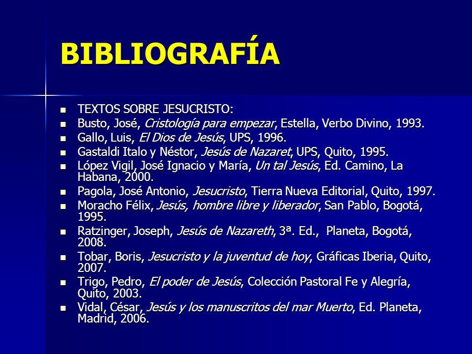 BIBLIOGRAFÍA TEXTOS SOBRE JESUCRISTO: TEXTOS SOBRE JESUCRISTO: Busto, José, Cristología para empezar, Estella, Verbo Divino, 1993. Busto, José, Cristo