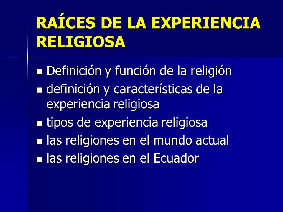 RAÍCES DE LA EXPERIENCIA RELIGIOSA Definición y función de la religión Definición y función de la religión definición y características de la experien