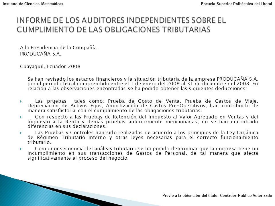 A la Presidencia de la Compañía PRODUCAÑA S.A. Guayaquil, Ecuador 2008 Se han revisado los estados financieros y la situación tributaria de la empresa