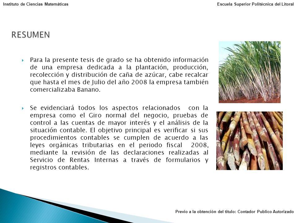Para la presente tesis de grado se ha obtenido información de una empresa dedicada a la plantación, producción, recolección y distribución de caña de