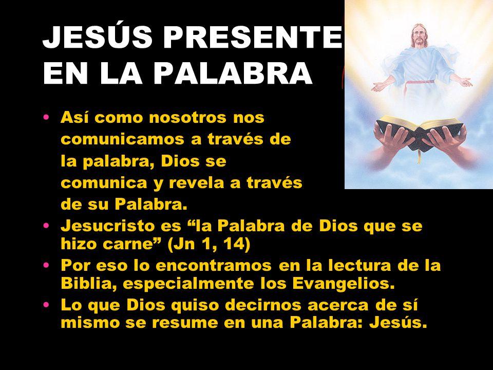 JESÚS PRESENTE EN LA PALABRA Así como nosotros nos comunicamos a través de la palabra, Dios se comunica y revela a través de su Palabra. Jesucristo es