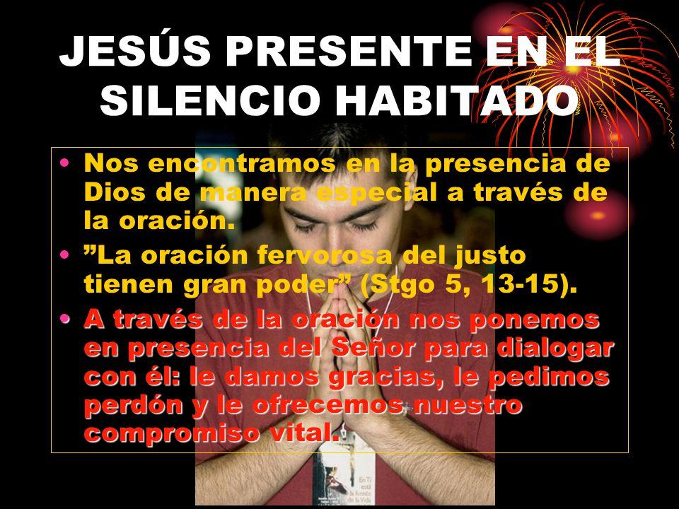 JESÚS PRESENTE EN EL SILENCIO HABITADO Nos encontramos en la presencia de Dios de manera especial a través de la oración. La oración fervorosa del jus