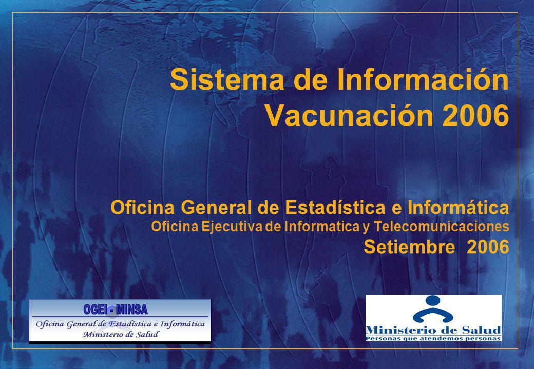 Sistema de Información Vacunación 2006 Oficina General de Estadística e Informática Oficina Ejecutiva de Informatica y Telecomunicaciones Setiembre 20