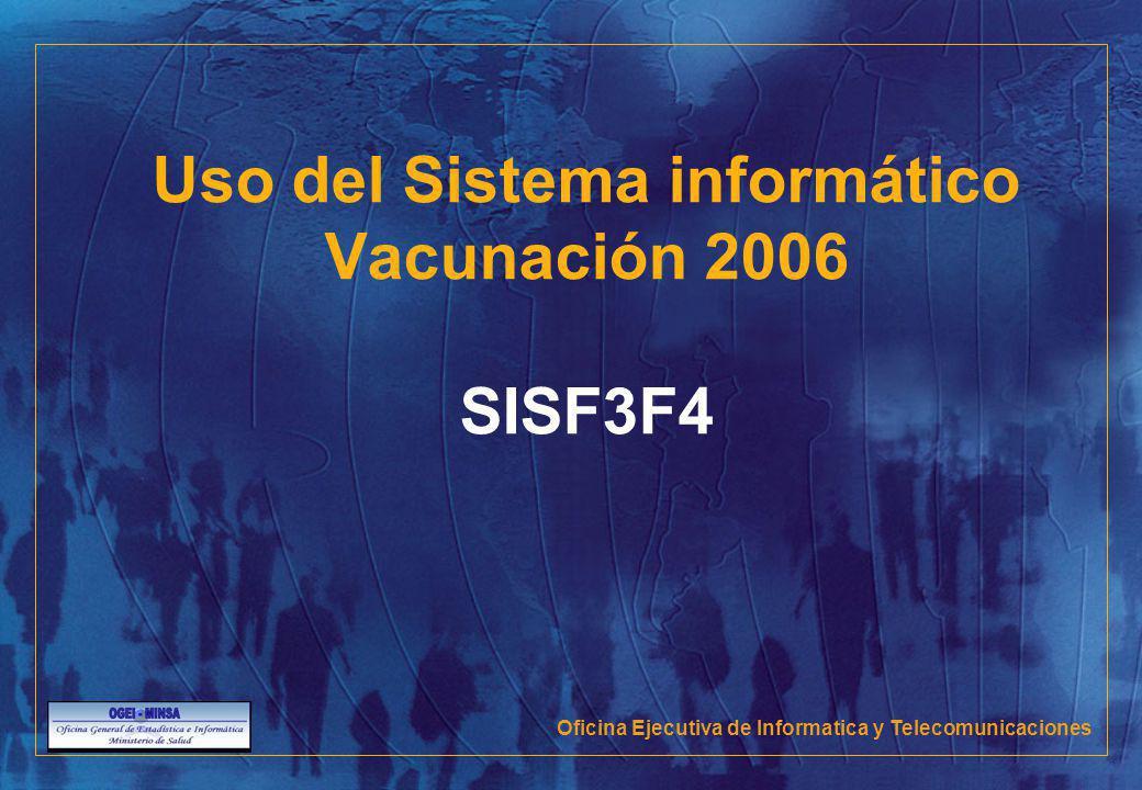 Uso del Sistema informático Vacunación 2006 SISF3F4 Oficina Ejecutiva de Informatica y Telecomunicaciones