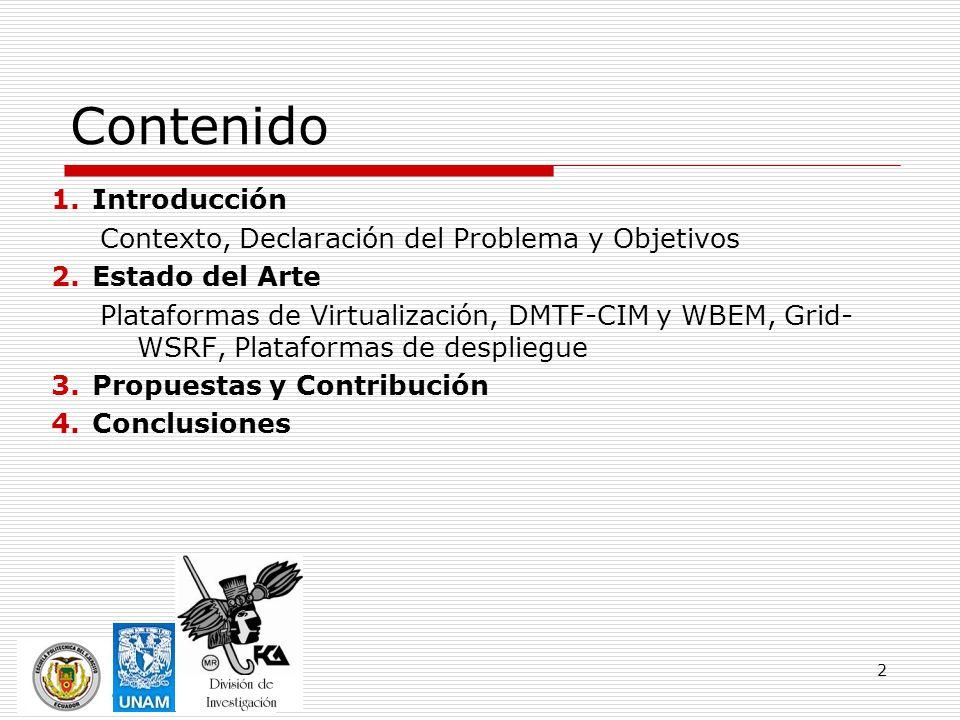 2 Contenido 1.Introducción Contexto, Declaración del Problema y Objetivos 2.Estado del Arte Plataformas de Virtualización, DMTF-CIM y WBEM, Grid- WSRF