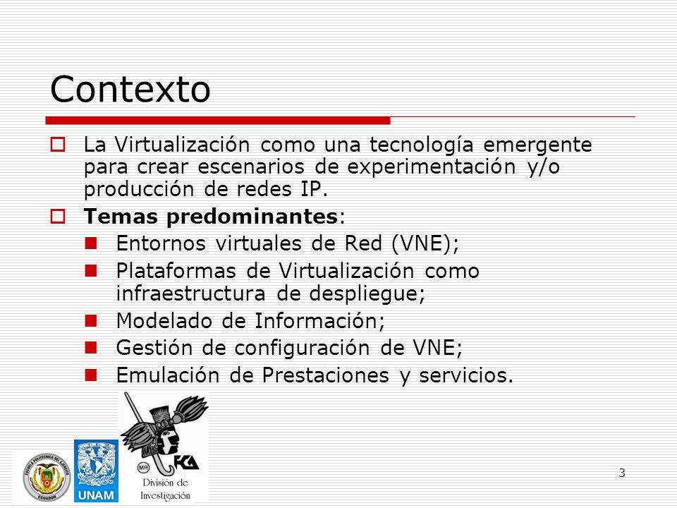 3 Contexto La Virtualización como una tecnología emergente para crear escenarios de experimentación y/o producción de redes IP. Temas predominantes: E