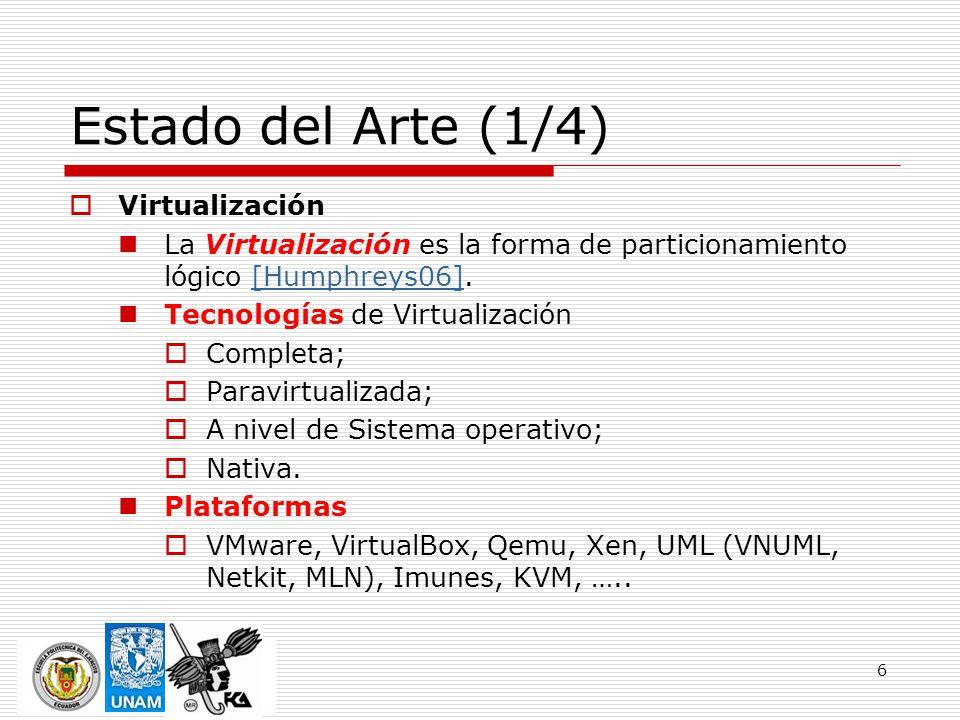 6 Estado del Arte (1/4) Virtualización La Virtualización es la forma de particionamiento lógico [Humphreys06].[Humphreys06] Tecnologías de Virtualizac