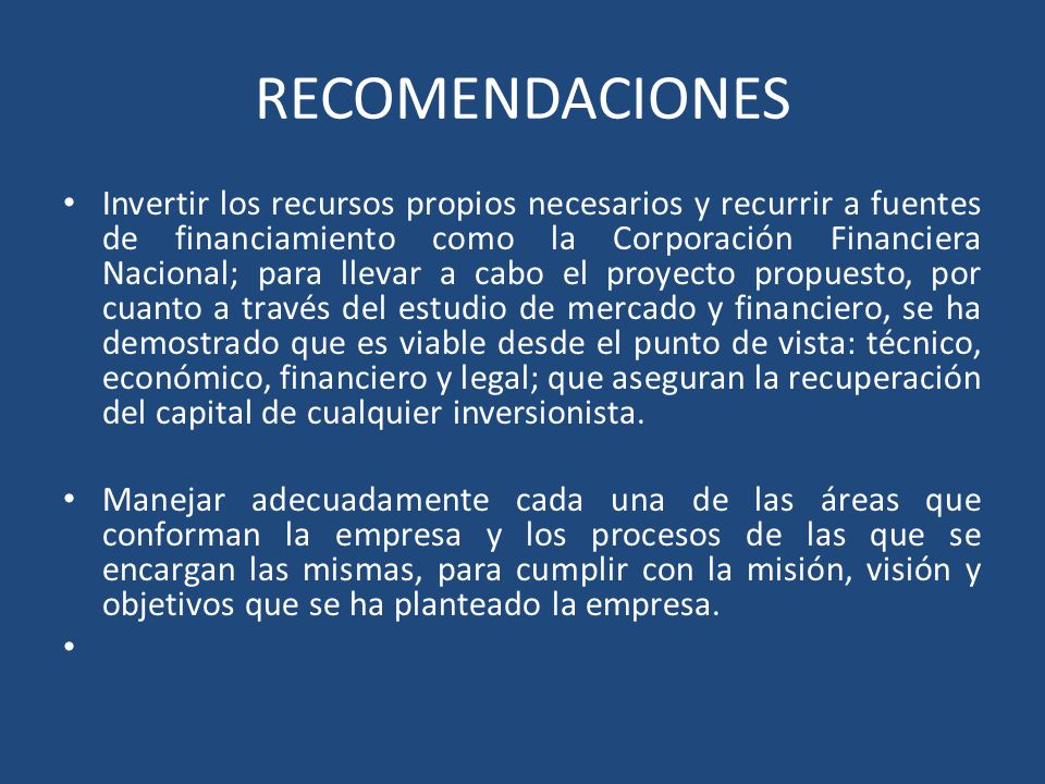 RECOMENDACIONES Invertir los recursos propios necesarios y recurrir a fuentes de financiamiento como la Corporación Financiera Nacional; para llevar a