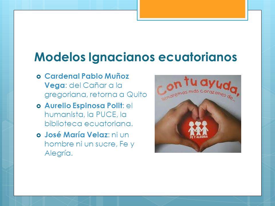 Modelos Ignacianos ecuatorianos Cardenal Pablo Muñoz Vega : del Cañar a la gregoriana, retorna a Quito Aurelio Espinosa Polit : el humanista, la PUCE,