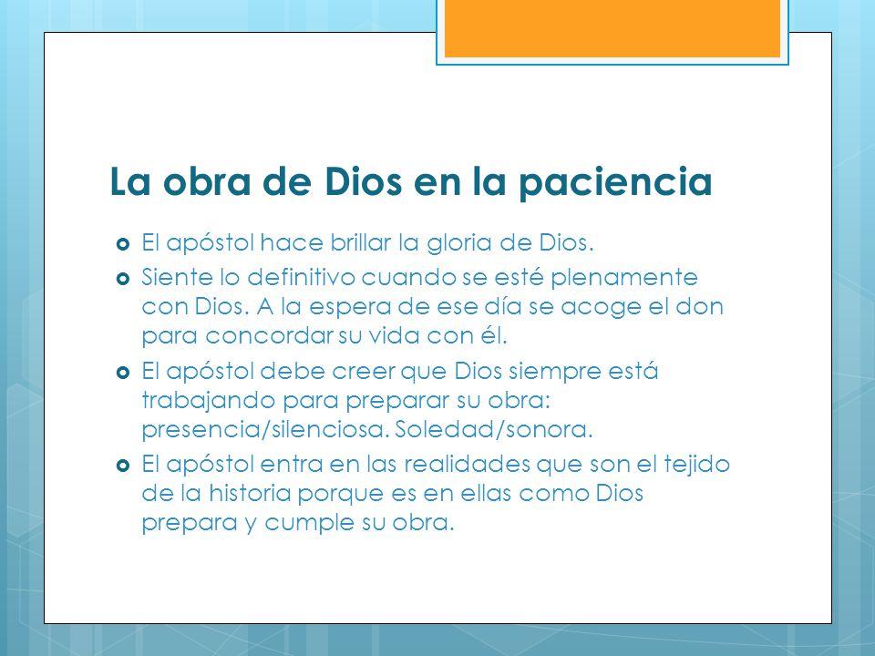 La obra de Dios en la paciencia El apóstol hace brillar la gloria de Dios. Siente lo definitivo cuando se esté plenamente con Dios. A la espera de ese