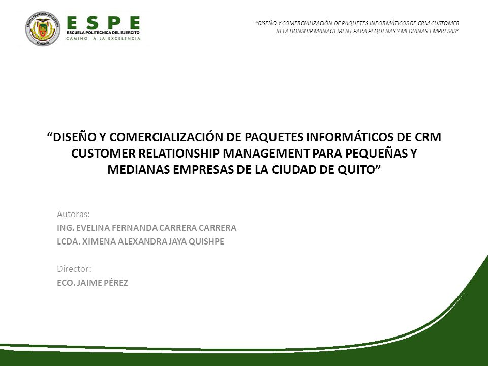 DISEÑO Y COMERCIALIZACIÓN DE PAQUETES INFORMÁTICOS DE CRM CUSTOMER RELATIONSHIP MANAGEMENT PARA PEQUENAS Y MEDIANAS EMPRESAS LA EMPRESA Y SU ORGANIZACIÓN DIRECTOR GENERAL DIRECCION ADMINISGTRATIVA FINANCIERA DISENO Y DESARROLLO DE PRODUCTOS CONTROL DE CALIDAD INFRAESTRUCTURA AUDITORIA ASESORIA LEGAL