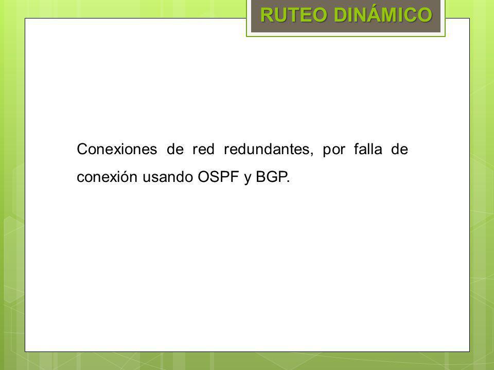 Conexiones de red redundantes, por falla de conexión usando OSPF y BGP. RUTEO DINÁMICO