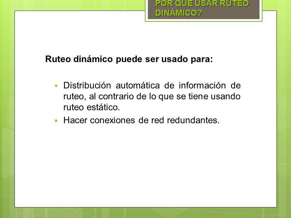 Ruteo dinámico puede ser usado para: Distribución automática de información de ruteo, al contrario de lo que se tiene usando ruteo estático. Hacer con