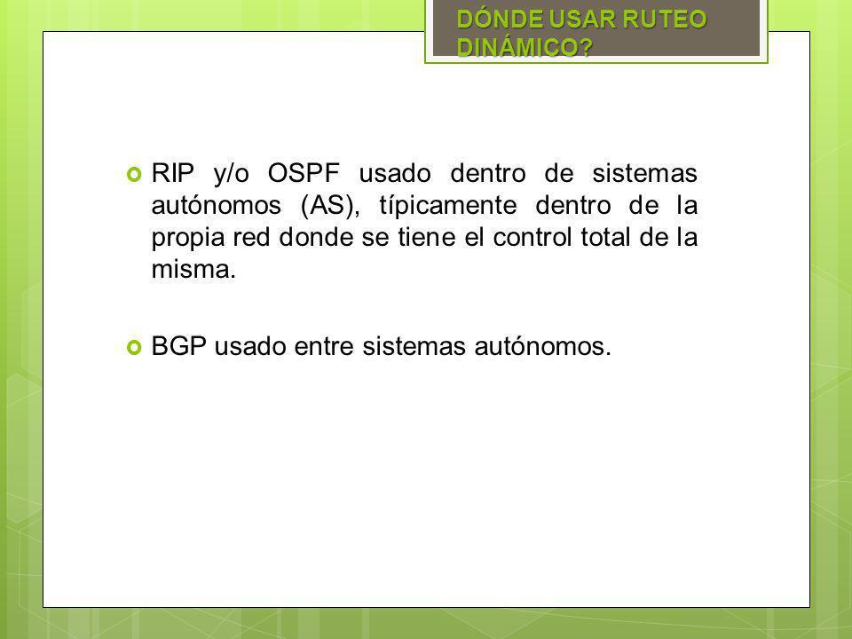RIP y/o OSPF usado dentro de sistemas autónomos (AS), típicamente dentro de la propia red donde se tiene el control total de la misma. BGP usado entre