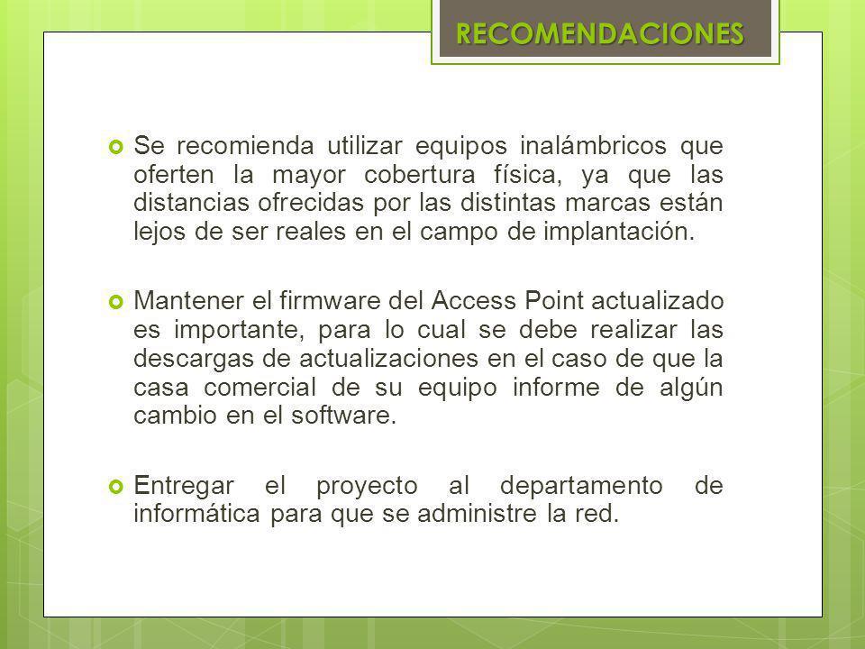 RECOMENDACIONES Se recomienda utilizar equipos inalámbricos que oferten la mayor cobertura física, ya que las distancias ofrecidas por las distintas m