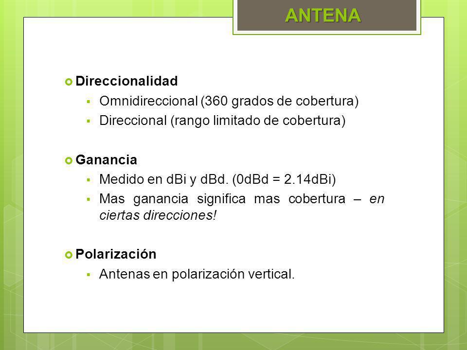 Direccionalidad Omnidireccional (360 grados de cobertura) Direccional (rango limitado de cobertura) Ganancia Medido en dBi y dBd. (0dBd = 2.14dBi) Mas