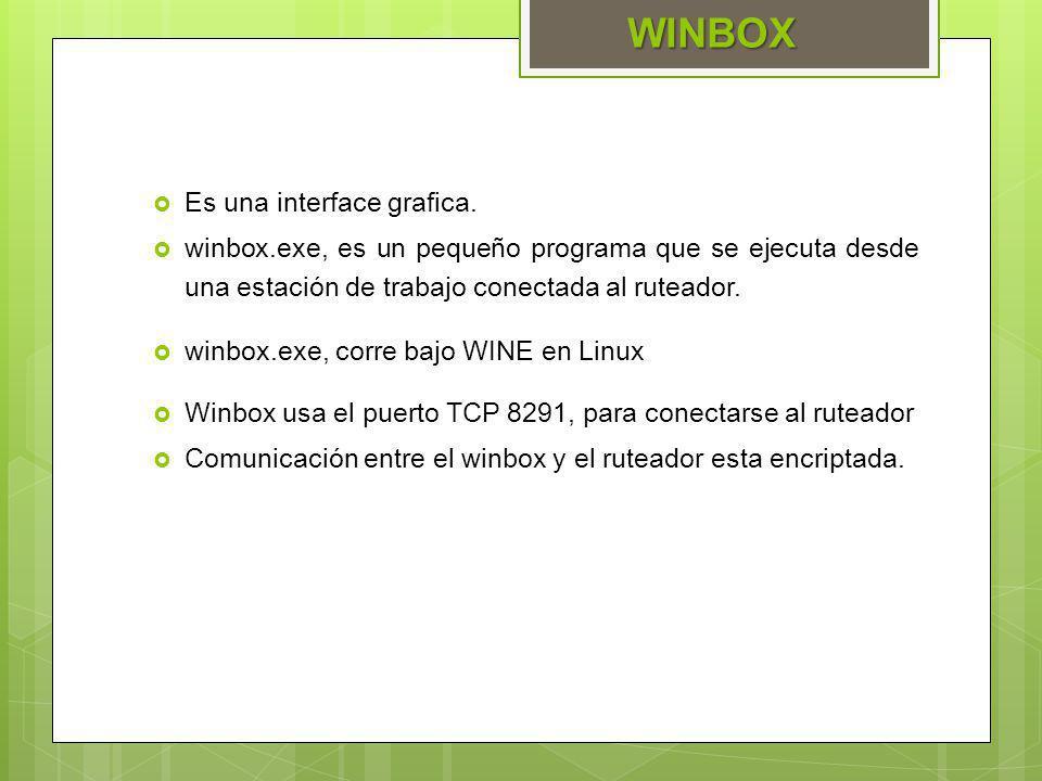 Es una interface grafica. winbox.exe, es un pequeño programa que se ejecuta desde una estación de trabajo conectada al ruteador. winbox.exe, corre baj