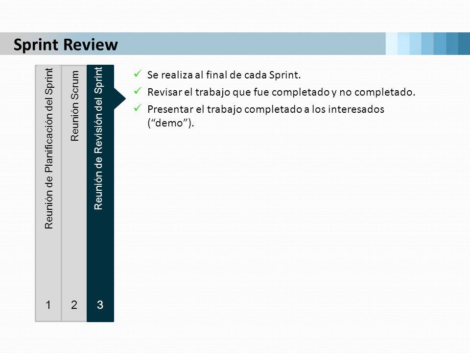 Se realiza al final de cada Sprint. Revisar el trabajo que fue completado y no completado. Presentar el trabajo completado a los interesados (demo). R