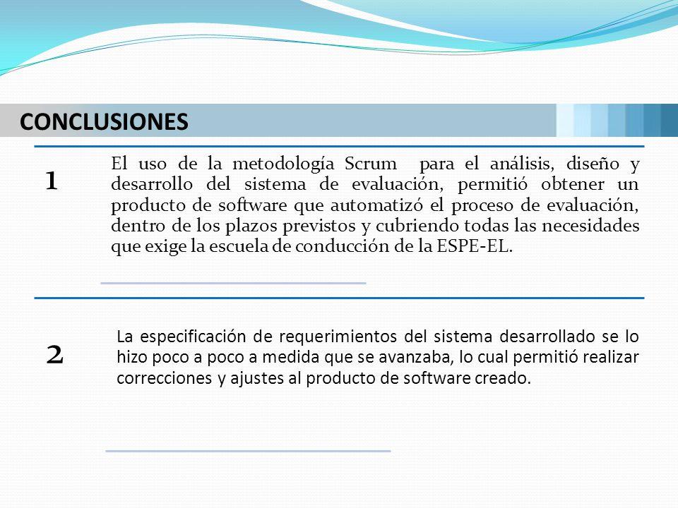 CONCLUSIONES 1 El uso de la metodología Scrum para el análisis, diseño y desarrollo del sistema de evaluación, permitió obtener un producto de softwar