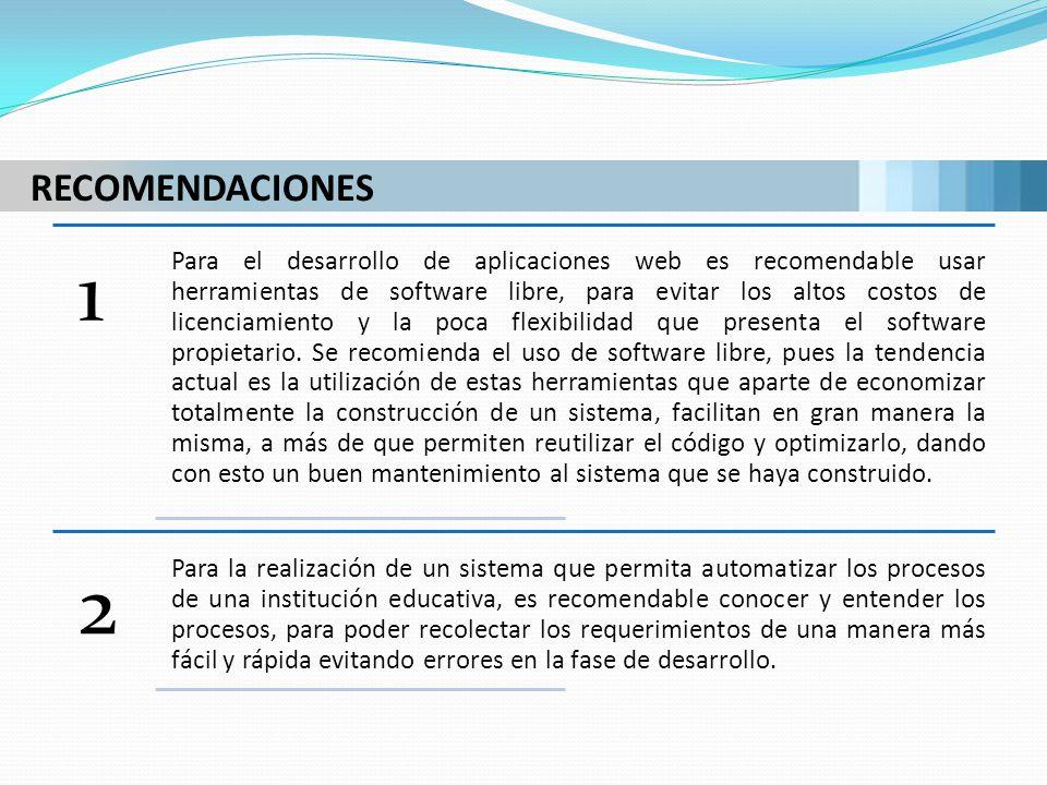 RECOMENDACIONES 1 Para el desarrollo de aplicaciones web es recomendable usar herramientas de software libre, para evitar los altos costos de licencia