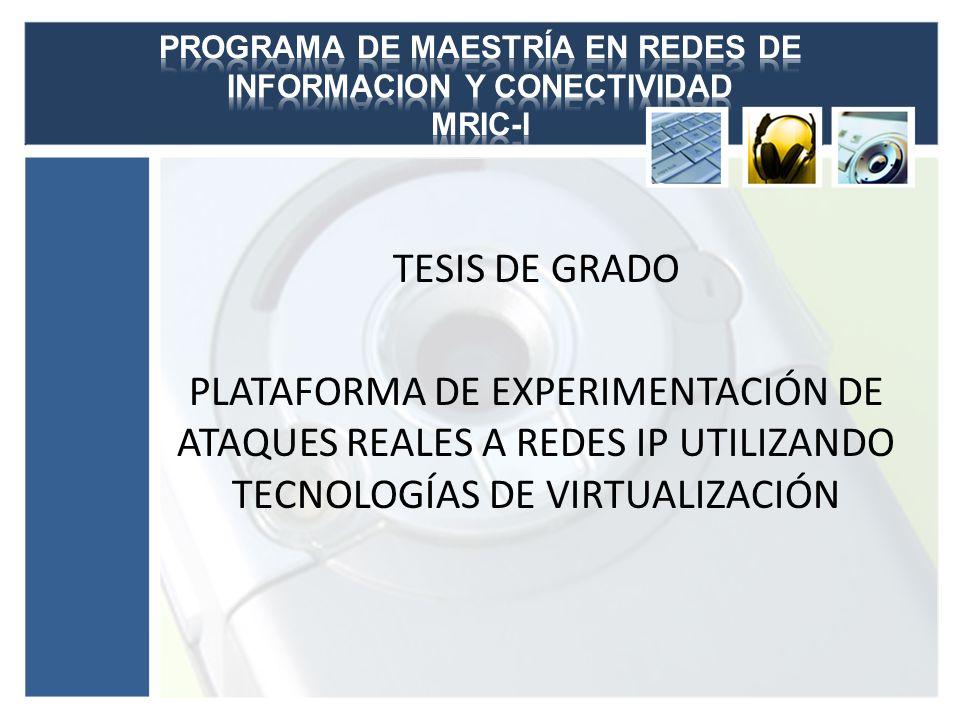 TESIS DE GRADO PLATAFORMA DE EXPERIMENTACIÓN DE ATAQUES REALES A REDES IP UTILIZANDO TECNOLOGÍAS DE VIRTUALIZACIÓN