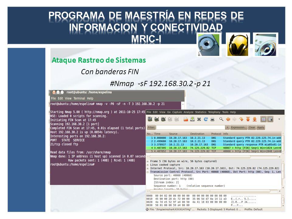 Ataque Rastreo de Sistemas Con banderas FIN #Nmap -sF 192.168.30.2 -p 21