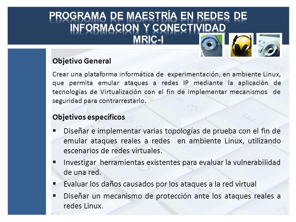 Objetivo General Crear una plataforma informática de experimentación, en ambiente Linux, que permita emular ataques a redes IP mediante la aplicación