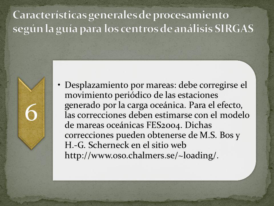 6 Desplazamiento por mareas: debe corregirse el movimiento periódico de las estaciones generado por la carga oceánica. Para el efecto, las correccione