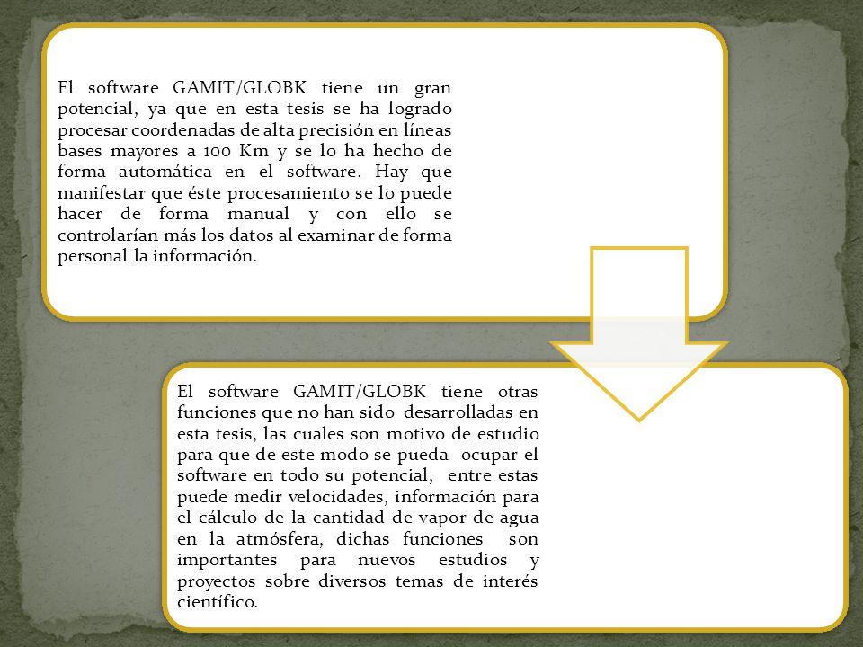 El software GAMIT/GLOBK tiene un gran potencial, ya que en esta tesis se ha logrado procesar coordenadas de alta precisión en líneas bases mayores a 1