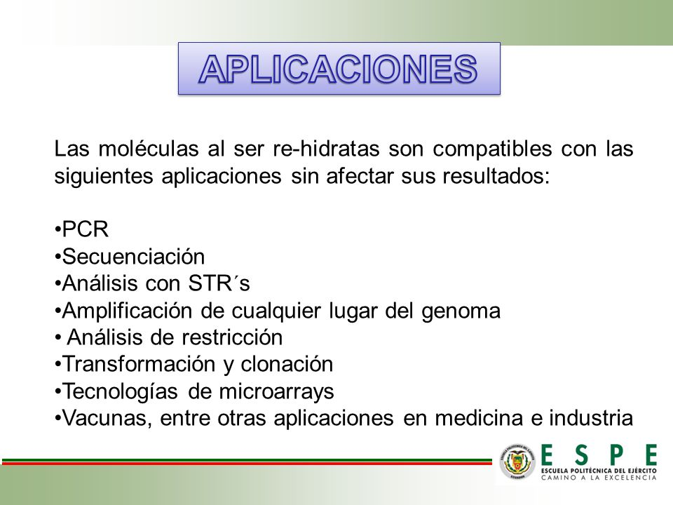 Las moléculas al ser re-hidratas son compatibles con las siguientes aplicaciones sin afectar sus resultados: PCR Secuenciación Análisis con STR´s Ampl