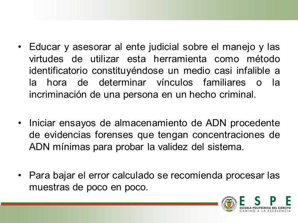 Educar y asesorar al ente judicial sobre el manejo y las virtudes de utilizar esta herramienta como método identificatorio constituyéndose un medio ca