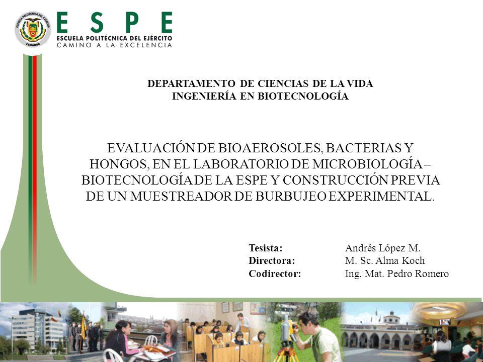 DEPARTAMENTO DE CIENCIAS DE LA VIDA INGENIERÍA EN BIOTECNOLOGÍA EVALUACIÓN DE BIOAEROSOLES, BACTERIAS Y HONGOS, EN EL LABORATORIO DE MICROBIOLOGÍA – BIOTECNOLOGÍA DE LA ESPE Y CONSTRUCCIÓN PREVIA DE UN MUESTREADOR DE BURBUJEO EXPERIMENTAL.