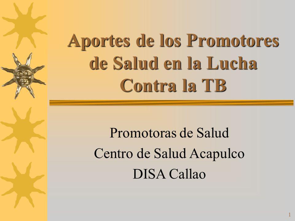 1 Aportes de los Promotores de Salud en la Lucha Contra la TB Promotoras de Salud Centro de Salud Acapulco DISA Callao