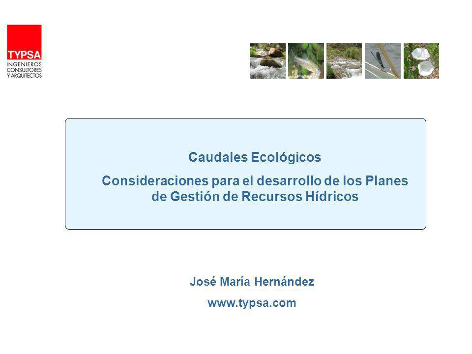 Caudales Ecológicos Consideraciones para el desarrollo de los Planes de Gestión de Recursos Hídricos José María Hernández www.typsa.com