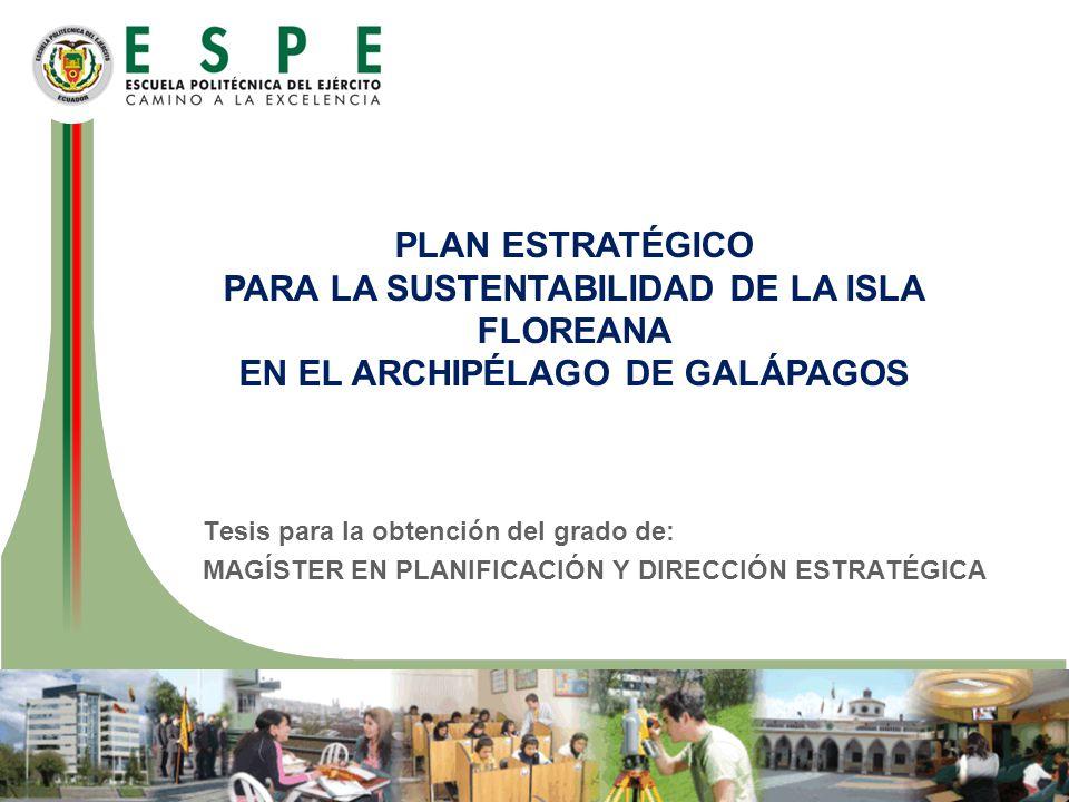 PLAN ESTRATÉGICO PARA LA SUSTENTABILIDAD DE LA ISLA FLOREANA EN EL ARCHIPÉLAGO DE GALÁPAGOS Tesis para la obtención del grado de: MAGÍSTER EN PLANIFIC