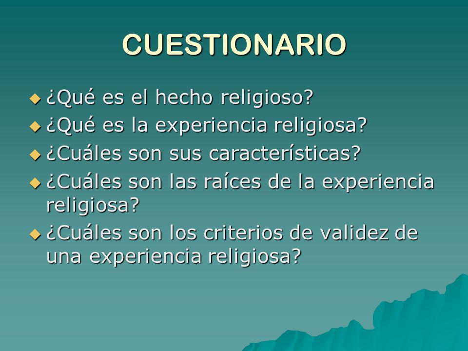 CUESTIONARIO ¿Qué es el hecho religioso? ¿Qué es el hecho religioso? ¿Qué es la experiencia religiosa? ¿Qué es la experiencia religiosa? ¿Cuáles son s