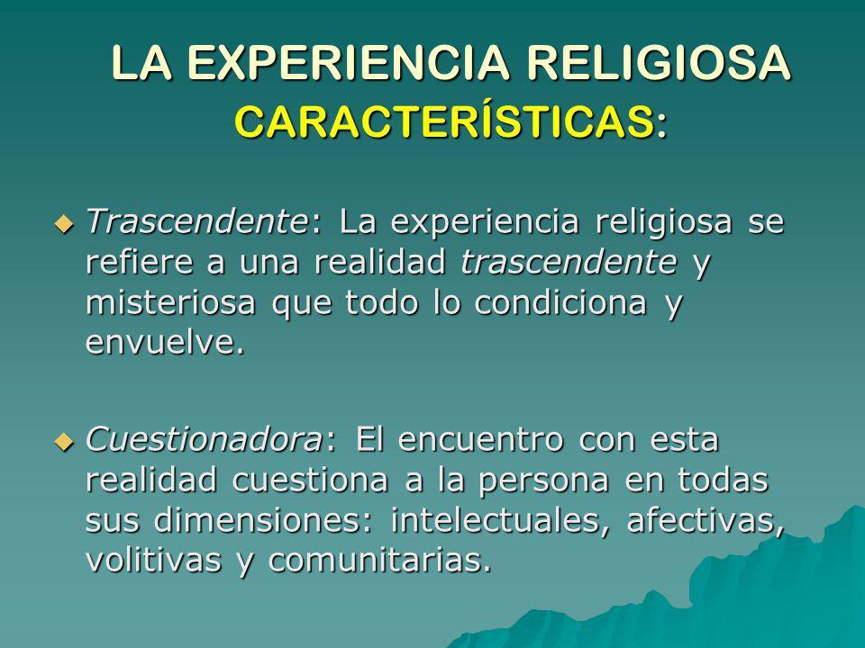 LA EXPERIENCIA RELIGIOSA CARACTERÍSTICAS: LA EXPERIENCIA RELIGIOSA CARACTERÍSTICAS: Trascendente: La experiencia religiosa se refiere a una realidad t