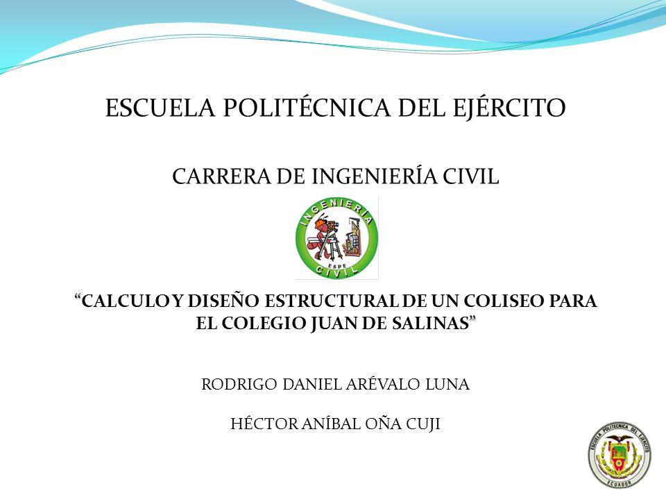 ESCUELA POLITÉCNICA DEL EJÉRCITO CARRERA DE INGENIERÍA CIVIL CALCULO Y DISEÑO ESTRUCTURAL DE UN COLISEO PARA EL COLEGIO JUAN DE SALINAS RODRIGO DANIEL