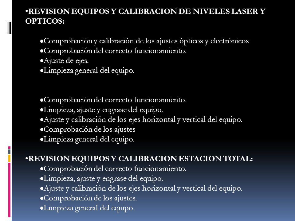 REVISION EQUIPOS Y CALIBRACION DE NIVELES LASER Y OPTICOS: Comprobación y calibración de los ajustes ópticos y electrónicos. Comprobación del correcto