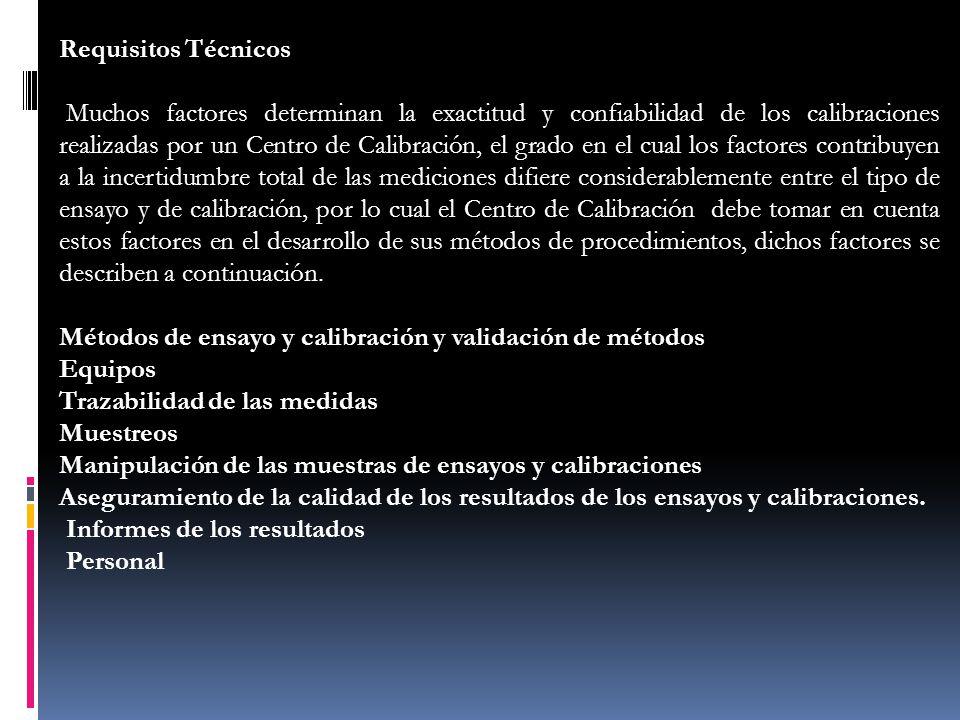 Requisitos Técnicos Muchos factores determinan la exactitud y confiabilidad de los calibraciones realizadas por un Centro de Calibración, el grado en