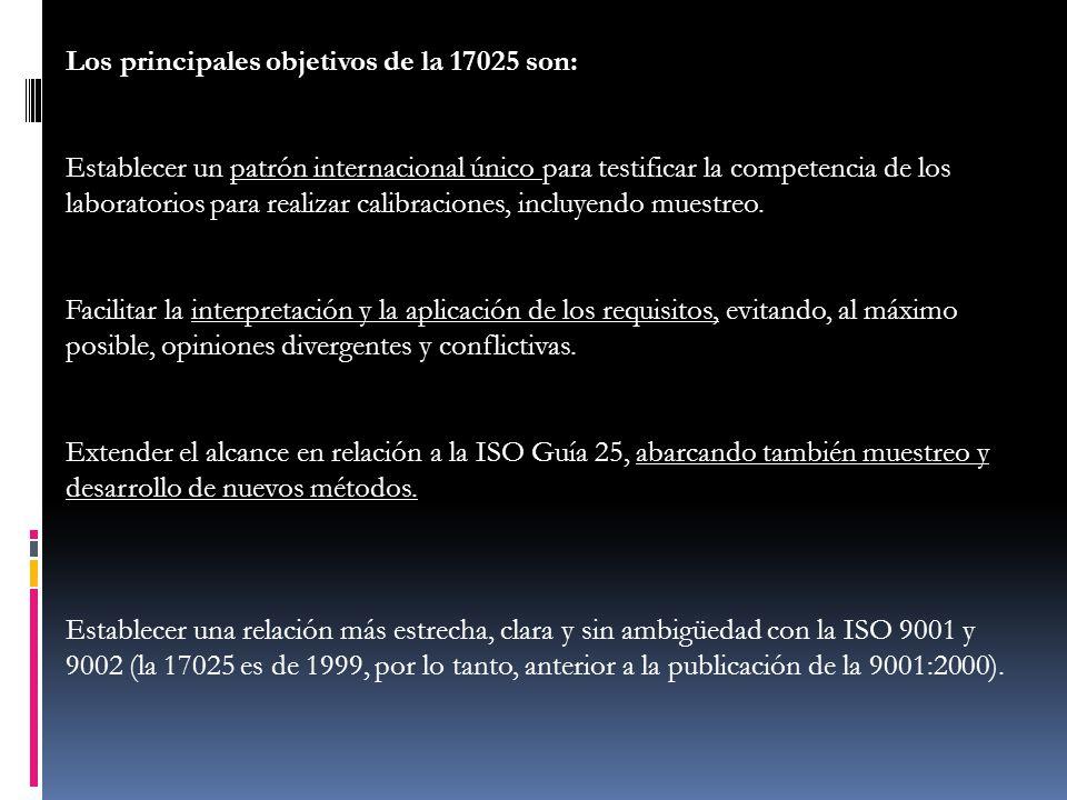 Los principales objetivos de la 17025 son: Establecer un patrón internacional único para testificar la competencia de los laboratorios para realizar c