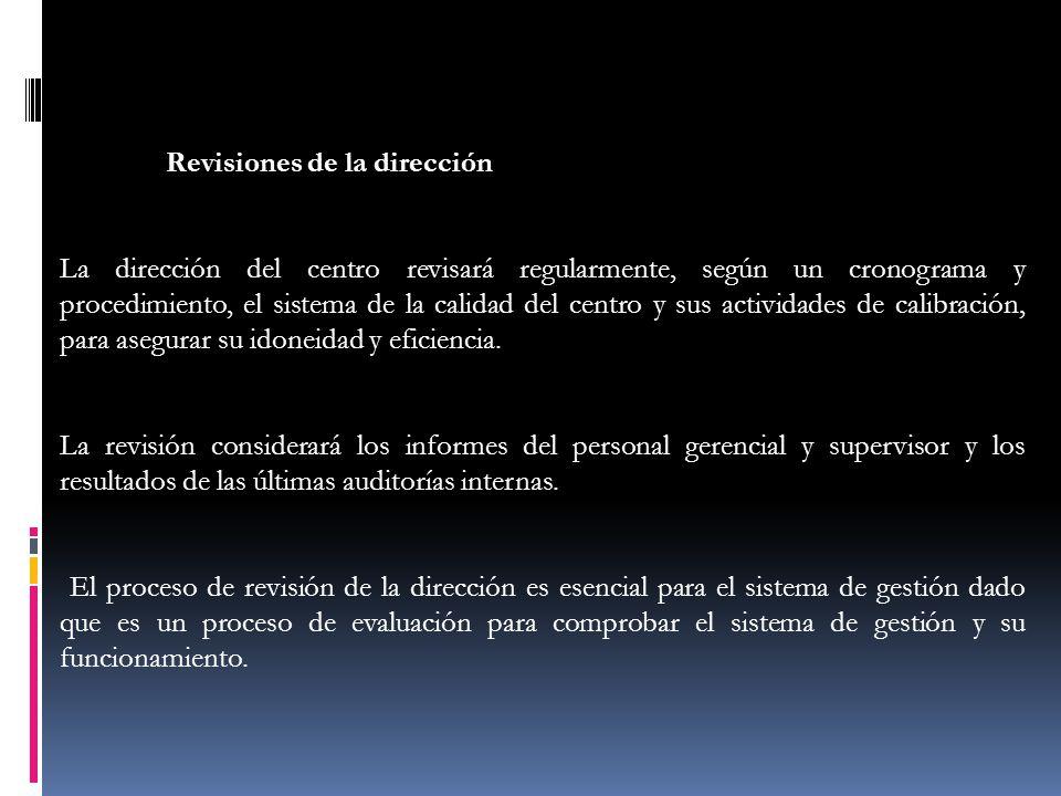 Revisiones de la dirección La dirección del centro revisará regularmente, según un cronograma y procedimiento, el sistema de la calidad del centro y s