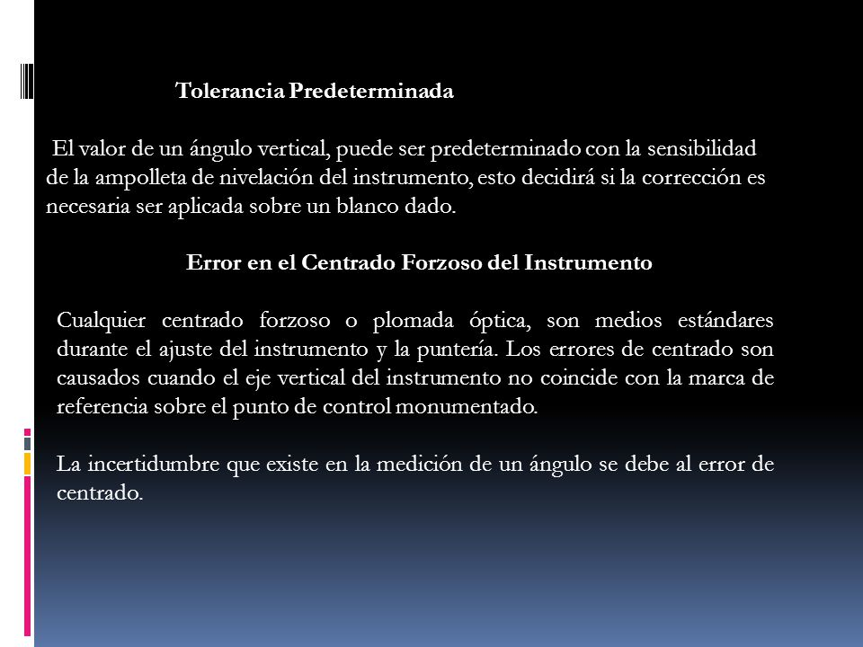 Tolerancia Predeterminada El valor de un ángulo vertical, puede ser predeterminado con la sensibilidad de la ampolleta de nivelación del instrumento,