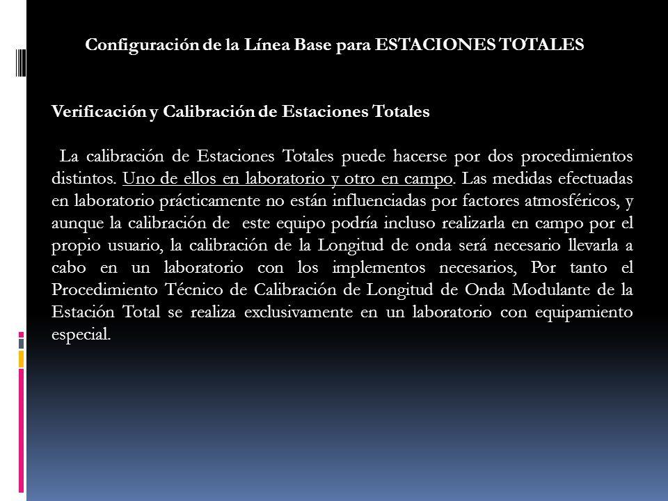 Configuración de la Línea Base para ESTACIONES TOTALES Verificación y Calibración de Estaciones Totales La calibración de Estaciones Totales puede hac