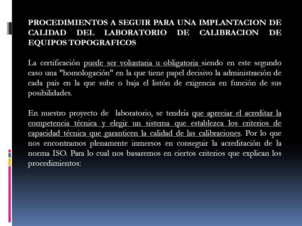 PROCEDIMIENTOS A SEGUIR PARA UNA IMPLANTACION DE CALIDAD DEL LABORATORIO DE CALIBRACION DE EQUIPOS TOPOGRAFICOS La certificación puede ser voluntaria